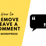 How to Remove Leave a Comment in WordPress 2021