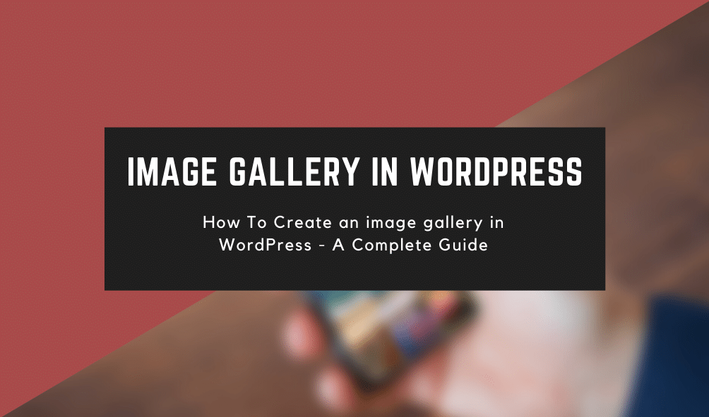 How To Create an image gallery in WordPress - A Complete Guide