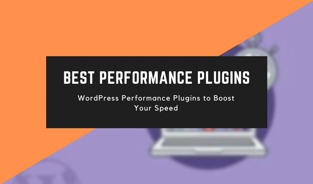 WordPress Performance Plugins to Boost Your Speed