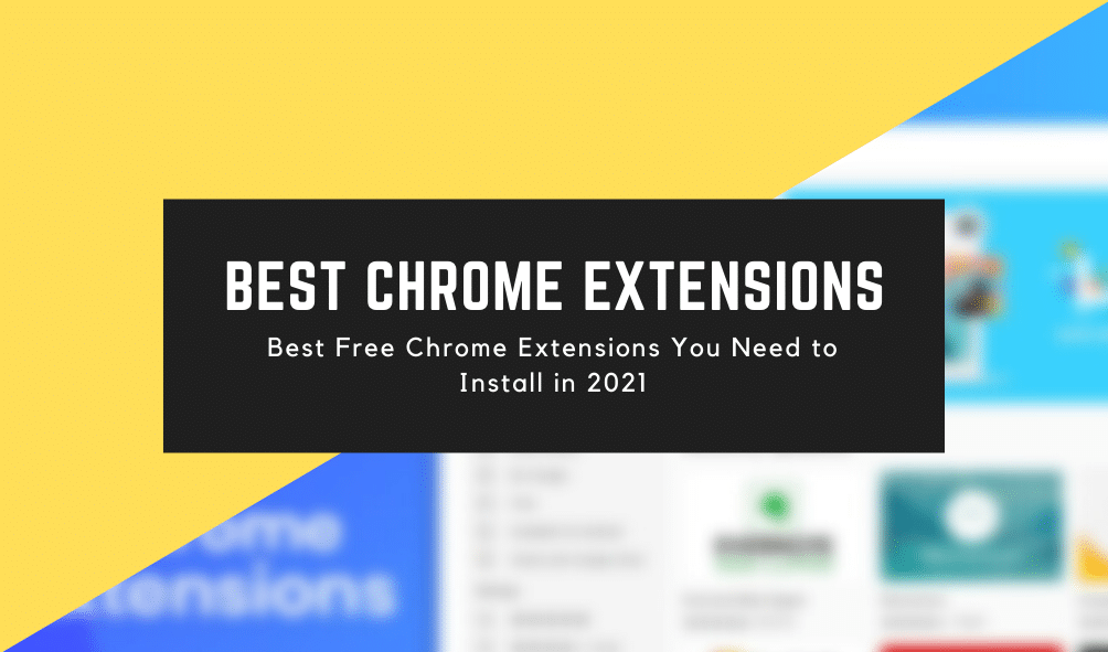 Best Free Chrome Extensions You Need to Install in 2021